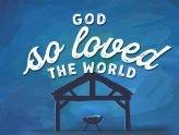 God so loved the World Manger Christmas